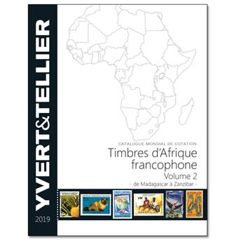 AFRIQUE FRANCOPHONE Volume 2 - 2019 (Catalogue des timbres des pays d´Afrique : de Madagascar à Zanzibar)