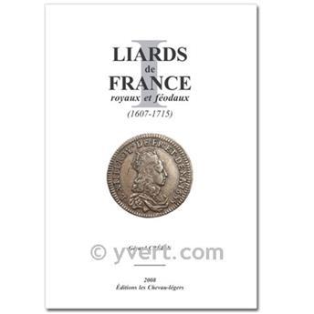 LIARDS DE FRANCE ROYAUX ET FEODAUX : 1607-1715 (Los liards de Francia, reales y feudales: 1607-1715)